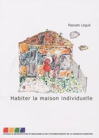 Pascale Legué - Habiter la maison individuelle.