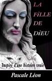 Pascale Léon - La fille de Dieu.