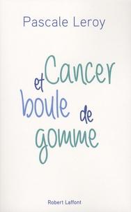 Pascale Leroy - Cancer et boules de gommes.