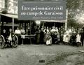 Pascale Leroy-Castillo et Sylvaine Guinle-Lorinet - Etre prisonnier civil au camp de Garaison (Hautes-Pyrénées) 1914-1919 - Carnet de photographies.