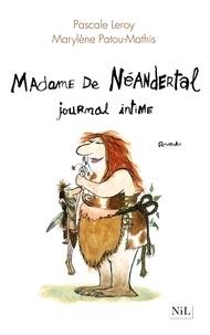 Pascale Leroy et Marylène Patou-Mathis - Madame de Néandertal - Journal intime.