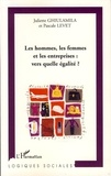 Pascale Levet et Juliette Ghiulamila - Les hommes, les femmes et les entreprises : vers quelle égalité ?.