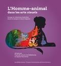 Pascale Linant de Bellefonds et Agnès Rouveret - L'homme-animal dans les arts visuels - Image et créatures hybrides dans le temps et dans l'espace.