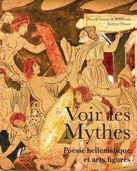 Voir les mythes- Poésie hellénistique et arts figurés - Pascale Linant de Bellefonds pdf epub