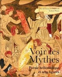 Pascale Linant de Bellefonds et Evelyne Prioux - Voir les mythes - Poésie hellénistique et arts figurés.