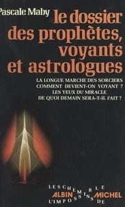 Pascale Maby - Le dossier des prophètes, voyants et astrologues.