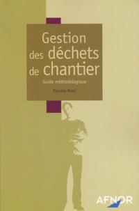 Pascale Maes - Gestion des déchets de chantier - Guide méthodologique.