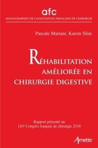 Pascale Mariani et Karem Slim - Réhabilitation améliorée en chirurgie digestive - Rapport présenté au 120e Congrès français de chirurgie, Paris, 19 au 21 septembre 2018.