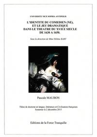 Pascale Maubon - L'identité du comédien(ne) et le jeu dramatique dans le théâtre du XVIIe siècle de 1630 à 1650.