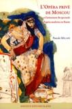 Pascale Melani - L'Opéra privé de Moscou et l'avènement du spectacle d'opéra moderne en Russie.