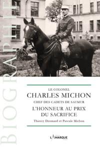 Pascale Michon et Thierry Dromard - Le colonel Charles Michon, chef des Cadets de Saumur - L'honneur au prix du sacrifice.