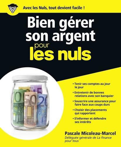 Bien gérer son argent pour les nuls - Pascale Micoleau-Marcel - Format ePub - 9782754052153 - 15,99 €