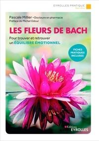 Pascale Millier - Les fleurs de Bach - Pour trouver et retrouver un équilibre émotionnel.