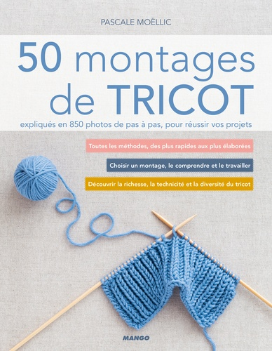 Pascale Moëllic - 50 montages de tricot expliqués en 850 photos de pas à pas, pour réussir vos projets.