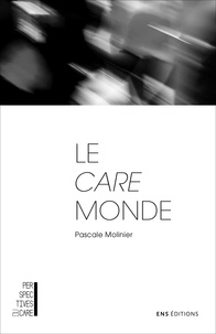 Pascale Molinier - Le care monde - Trois essais de psychologie sociale.
