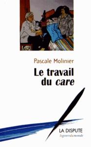 Pascale Molinier - Le travail du care.