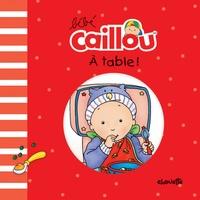 Pascale Morin - Bébé Caillou  : A table !.