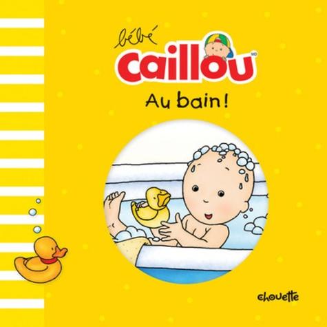 Pascale Morin - Bébé Caillou  : Au bain.