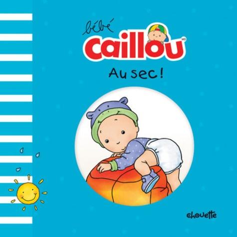 Pascale Morin - Bébé Caillou  : Au sec !.
