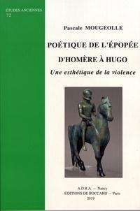 Pascale Mougeolle - Poétique de l'épopée d'Homère à Hugo - Une esthétique de la violence.