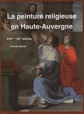 Pascale Moulier - La peinture religieuse en Haute-Auvergne - XVIIe-XXe siècles.