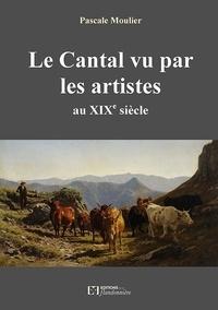 Pascale Moulier - Le Cantal vu par les artistes au XIXe siècle.