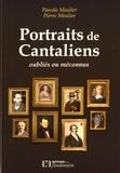 Pascale Moulier et Pierre Moulier - Portraits de Cantaliens oubliés ou méconnus.