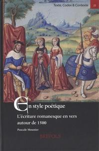 Pascale Mounier - En style poétique - L'écriture romanesque en vers autour de 1500.