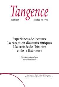 Pascale Mounier et Corinne Jouanno - Tangence  : Tangence. No. 116,  2018 - Expériences de lecteurs. La réception d'auteurs antiques à la croisée de l'histoire et de la littérature.