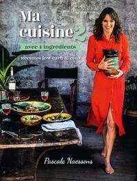 Pascale Naessens - Ma cuisine avec 4 ingrédients 2 - Recettes low-carb & céto.