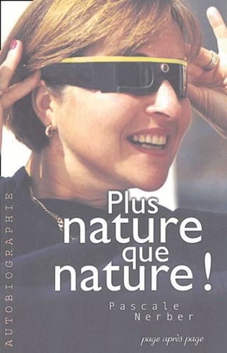 Pascale Nerber - Plus nature que nature.