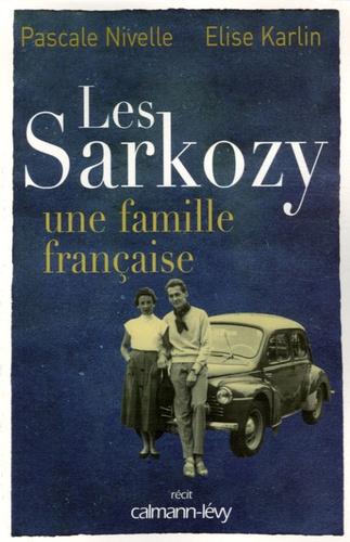 Pascale Nivelle et Elise Karlin - Les Sarkozy - Une famille française.