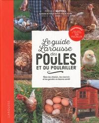 Pascale Nuttall - Le guide Larousse des poules et du poulailler - Bien les choisir, les nourrir et les garder en bonne santé.