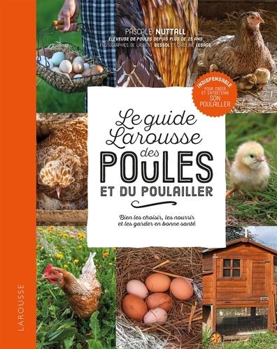 Pascale Nuttall - Le guide Larousse des poules et du poulailler.