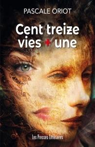 Pascale Oriot - Cent treize vies + une.