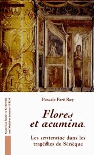 Pascale Paré-Rey - Flores et acumina - Les sententiae dans les tragédies de Sénèque.