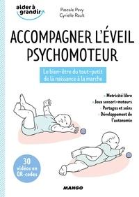 Pascale Pavy et Cyrielle Rault - Accompagner l'éveil psychomoteur - Le bien-être du tout-petit de la naissance à la marche.