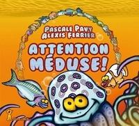 Pascale Pavy et Alexis Ferrier - Attention Méduse !.