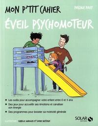 Pascale Pavy - Mon p'tit cahier éveil psychomoteur.