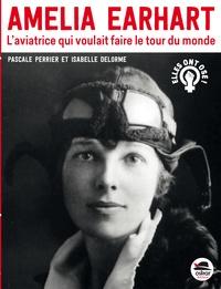 Pascale Perrier et Isabelle Delorme - Amelia Earhart - L'aviatrice qui voulait faire le tour du monde.