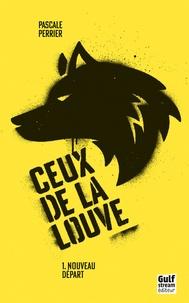 Pascale Perrier - Ceux de la louve Tome 1 : Nouveau départ.