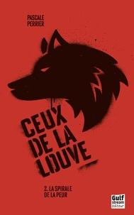 Pascale Perrier - Ceux de la louve Tome 2 : La spirale de la peur.