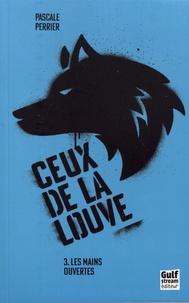 Pascale Perrier - Ceux de la louve Tome 3 : Les mains ouvertes.