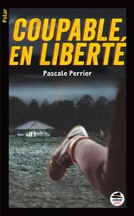 Pascale Perrier - Coupable en liberté.