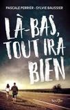 Pascale Perrier et Sylvie Baussier - Là-bas tout ira bien.