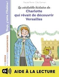 Pascale Perrier - La véritable histoire de Charlotte au château de Versailles - Lecture aidée.