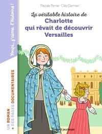 Pascale Perrier et Cléo Germain - La véritable histoire de Charlotte qui rêvait de découvrir Versailles.