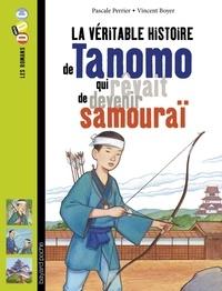 Pascale Perrier et Vincent Boyer - La véritable histoire de Tanomo qui rêvait de devenir samouraï.
