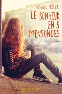 Pascale Perrier - Le bonheur en 5 mensonges.