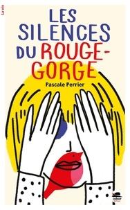 Pascale Perrier - Les Silences du rouge-gorge.